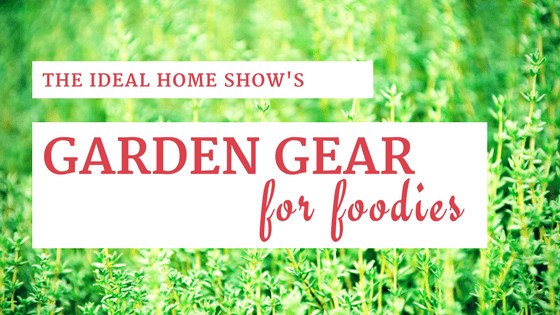 Ideal Home Show: Ultimate Garden Gear For Foodies
