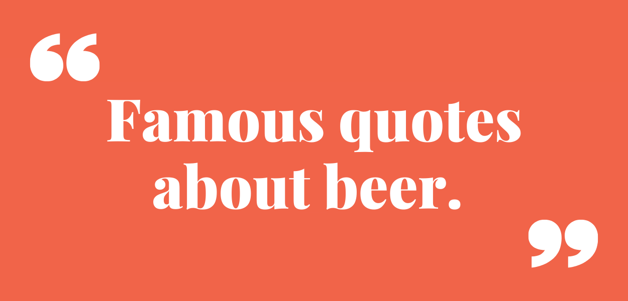 38 Famous Quotes about Drinking Beer