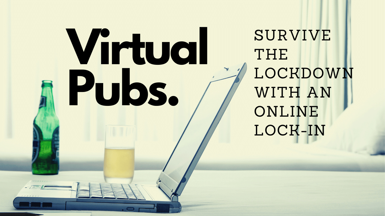 Virtual Pubs to Help You Survive the Lockdown