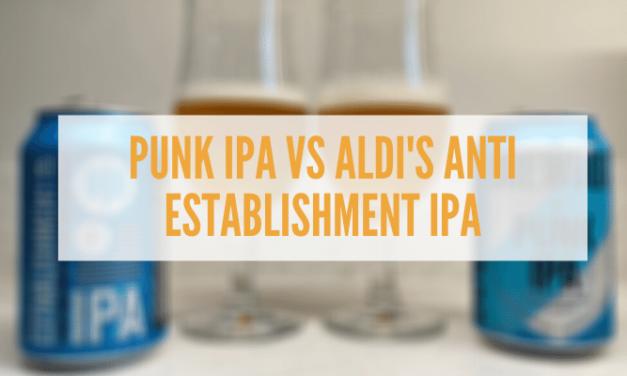 Punk IPA vs Aldi's Anti-Establishment IPA – Can I tell the difference?