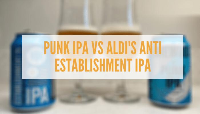 Aldi IPA Vs Punk IPA