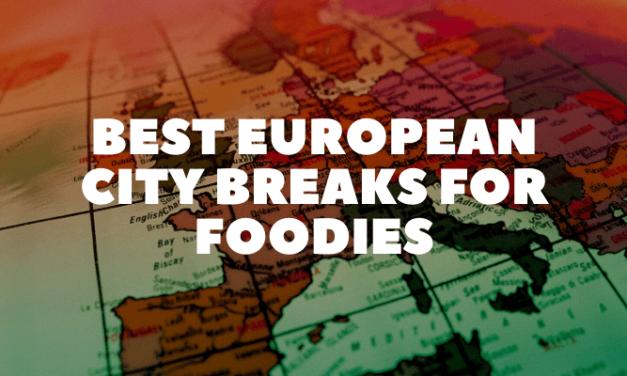 Best European City Breaks for Foodies