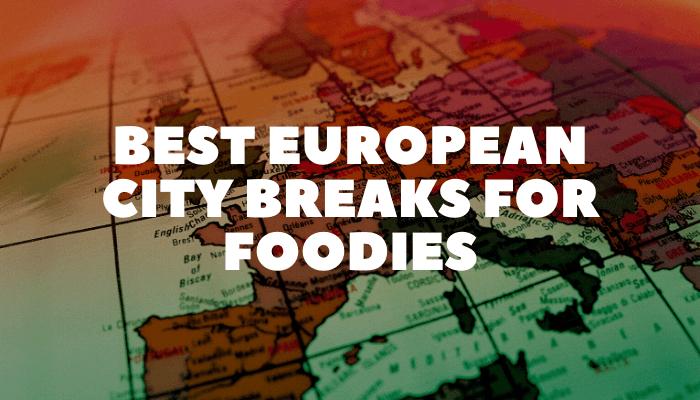 European City Breaks for Foodies