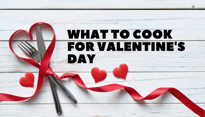 What to Cook for Valentine's Day Meal