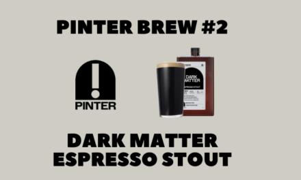 Pinter Brew #2: Dark Matter Espresso Stout