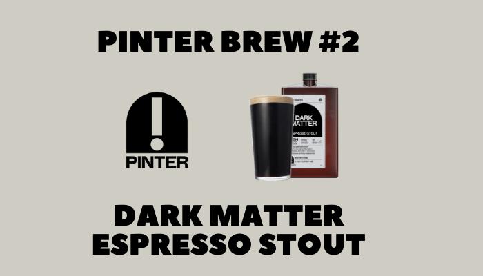 Pinter Dark Matter Espresso Stout Homebrew