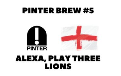Pinter Brew #5: Alexa Play Three Lions