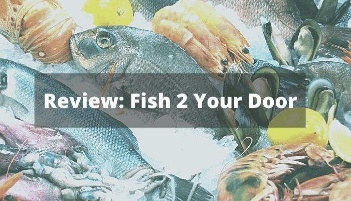 Fish 2 Your Door Review